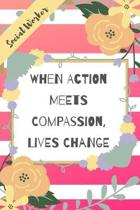 When Action Meets Compassion, Lives Change: Pink Stripe Yellow Flowers Social Worker Gift - Softback Writing Book Notebook (6'' x 9'') 120 Lined Pages