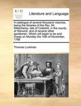 A Catalogue of Several Thousand Volumes, Being the Libraries of the REV. Mr. Millechamp, Late of Coleshill, in the County of Warwick