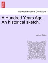 A Hundred Years Ago. an Historical Sketch.