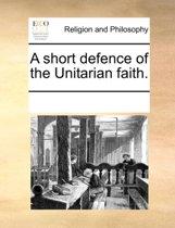 A Short Defence of the Unitarian Faith