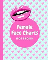 Female Face Charts Notebook: Blank Workbook for Daytime - Evening - Cosplay Looks - Makeup Artists - Direct Sales Consultants Beauty School Classes