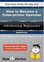 Download ebook How to Become a Color-printer Operator the cheapest