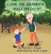 Come On Grandpa; You Can Do It!