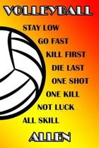 Volleyball Stay Low Go Fast Kill First Die Last One Shot One Kill No Luck All Skill Allen