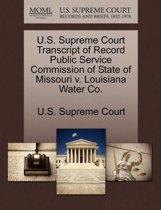 U.S. Supreme Court Transcript of Record Public Service Commission of State of Missouri V. Louisiana Water Co.