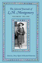 The Selected Journals of L.M. Montgomery, Volume III
