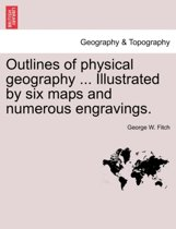 Outlines of Physical Geography. Illustrated by Six Maps and Numerous Engravings.