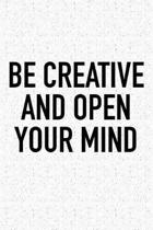Be Creative and Open Your Mind