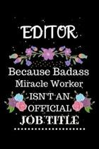 Editor Because Badass Miracle Worker Isn't an Official Job Title: Lined Journal Notebook Gift for Editor. Notebook / Diary / Thanksgiving & Christmas