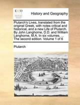 Plutarch's Lives, Translated from the Original Greek, with Notes Critical and Historical, and a New Life of Plutarch. by John Langhorne, D.D. and William Langhorne, M.A. in Six Volumes. ... the Second Edition. Volume 1 of 6