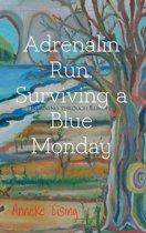 Adrenalin Run, Surviving a Blue Monday