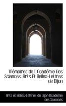 M Moires de L'Acad Mie Des Sciences, Arts Et Belles-Lettres de Dijon