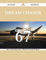 Dream Chaser 67 Success Secrets - 67 Most Asked Questions On Dream Chaser - What You Need To Know