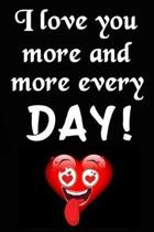 I Love You More and More Every Day!