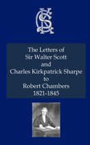 The Letters of Sir Walter Scott and Charles Kirkpatrick Sharpe to Robert Chambers 1821-1845