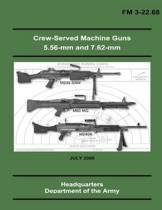 Crew-Served Machine Guns 5.56-MM and 7.62-MM (FM 3-22.68)