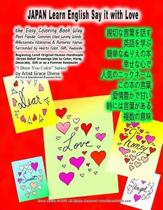 JAPAN Learn English Say it with Love The Easy Coloring Book Way Most Popular Common Used Loving Words Affectionate Nicknames & Romantic Names Surrounded by Hearts Color, Gift, Keepsake