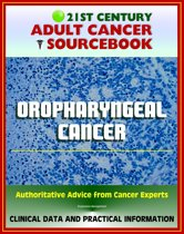 21st Century Adult Cancer Sourcebook: Oropharyngeal Cancer - Clinical Data for Patients, Families, and Physicians
