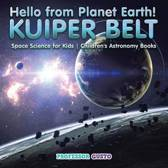 Hello from Planet Earth! KUIPER BELT - Space Science for Kids - Children's Astronomy Books