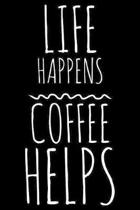 Life happens coffee helps