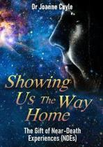 Showing Us the Way Home: the Gift of Near-Death Experiences (Ndes)