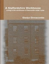 A Staffordshire Workhouse - Living In the Workhouse of Newcastle Under Lyme
