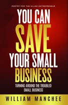 You Can Save Your Small Business, Turning Around the Troubled Small Business