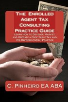 The Enrolled Agent Tax Consulting Practice Guide
