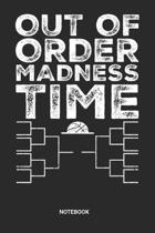 Out Of Order Madness Time Notebook: College Basketball Notebook (6x9 inches) with Blank Pages ideal as a Bracket Tournament Journal. Perfect as a Hoop