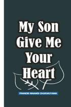 My Son Give Me Your Heart