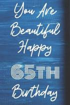 You Are Beautiful Happy 65th Birthday: Funny 65th Birthday Gift Journal / Notebook / Diary Quote (6 x 9 - 110 Blank Lined Pages)