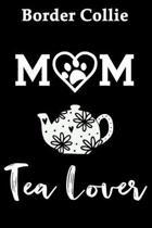 Border Collie Mom Tea Lover