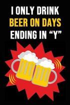 I Only Drink Beer On Days Ending In Y