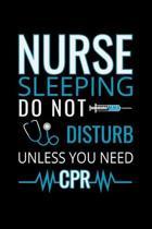 Nurse sleeping do not disturb unless you need CPR: Best Nurse inspirationl gift for nurseeing student Blank line journal school size notebook for nurs