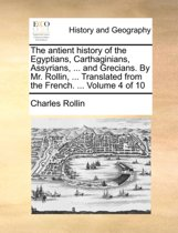 The Antient History of the Egyptians, Carthaginians, Assyrians, ... and Grecians. by Mr. Rollin, ... Translated from the French. ... Volume 4 of 10