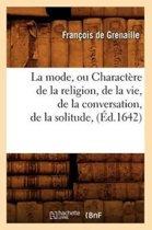La Mode, Ou Charact�re de la Religion, de la Vie, de la Conversation, de la Solitude, (�d.1642)