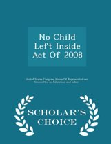 No Child Left Inside Act of 2008 - Scholar's Choice Edition