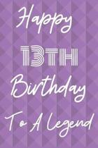 Happy 13th Birthday To A Legend: Funny 13th Birthday Gift Journal / Notebook / Diary Quote (6 x 9 - 110 Blank Lined Pages)