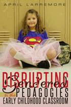 Disrupting Gendered Pedagogies in the Early Childhood Classroom