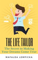 The Life Tailor: The Secret to Making Your Dreams Come True