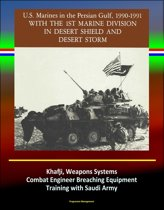 With the 1st Marine Division in Desert Shield and Desert Storm: U.S. Marines in the Persian Gulf, 1990-1991 - Khafji, Weapons Systems, Combat Engineer Breaching Equipment, Training with Saudi Army