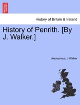 History of Penrith. [By J. Walker.]