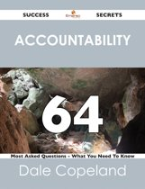 Accountability 64 Success Secrets - 64 Most Asked Questions On Accountability - What You Need To Know