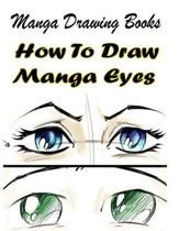 Manga Drawing Books: How to Draw Manga Eyes: Learn Japanese Manga Eyes And Pretty Manga Face