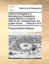 Lettres de Madame La Marquise de Pompadour, Depuis MDCCLIII Jusqu'a MDCCLXII, Inclusivement. En Quatre Tomes. ... Volume 4 of 4