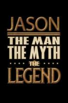 Jason The Man The Myth The Legend: Jason Journal 6x9 Notebook Personalized Gift For Male Called Jason The Man The Myth The Legend
