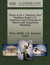 Wilson & Co V. National Labor Relations Board U.S. Supreme Court Transcript of Record with Supporting Pleadings