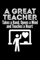 A Great Teacher Takes A Hand, Opens A Mind And Touches A Heart