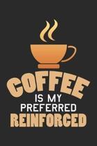Coffee is my preferred reinforced: Koffeinliebhaber Notizbuch liniert DIN A5 - 120 Seiten f�r Notizen, Zeichnungen, Formeln - Organizer Schreibheft Pl