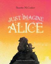 Just Imagine Alice